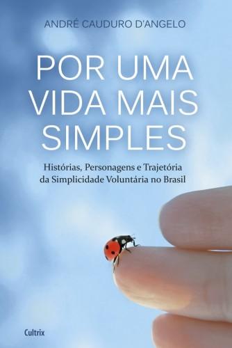 """O livro """"Por Uma Vida Mais Simples"""" apresenta a importância de fugir do consumismo e dos exageros da realidade atual. Divulgação"""