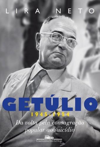 """Capa do livro """"Getúlio (1945-1954)"""", terceiro e último volume da biografia escrita por Lira Neto. A obra traz informações precisas para aqueles que gostam de citar semelhanças com o grande estadista gaúcho. (Foto: reprodução)"""